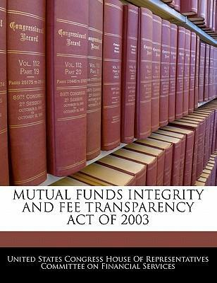 Mutual Funds Integrity and Fee Transparency Act of 2003
