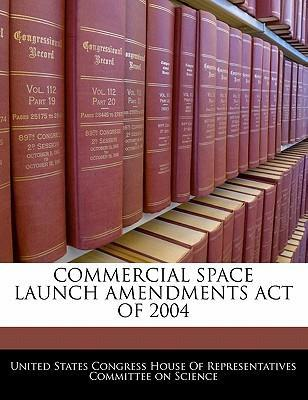 Commercial Space Launch Amendments Act of 2004