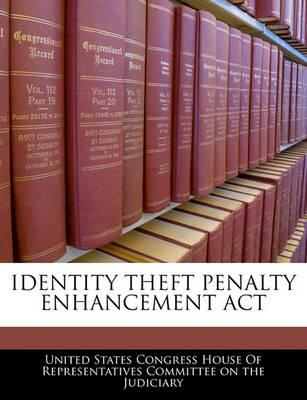 Identity Theft Penalty Enhancement ACT