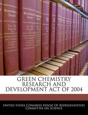Green Chemistry Research and Development Act of 2004