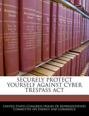 Securely Protect Yourself Against Cyber Trespass ACT