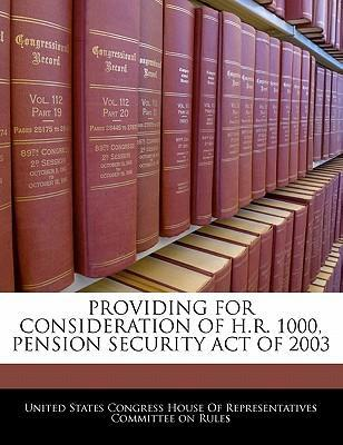 Providing for Consideration of H.R. 1000, Pension Security Act of 2003