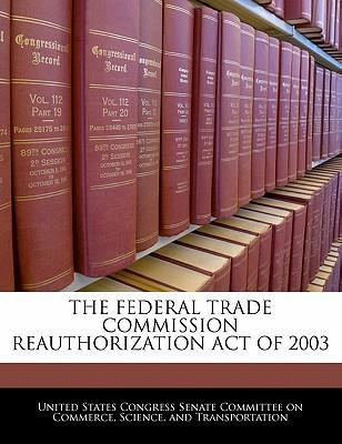 The Federal Trade Commission Reauthorization Act of 2003