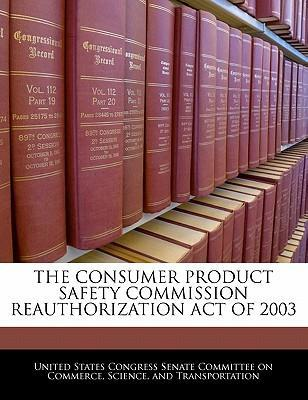 The Consumer Product Safety Commission Reauthorization Act of 2003
