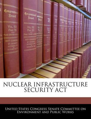 Nuclear Infrastructure Security ACT