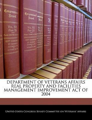 Department of Veterans Affairs Real Property and Facilities Management Improvement Act of 2004