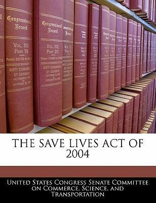 The Save Lives Act of 2004