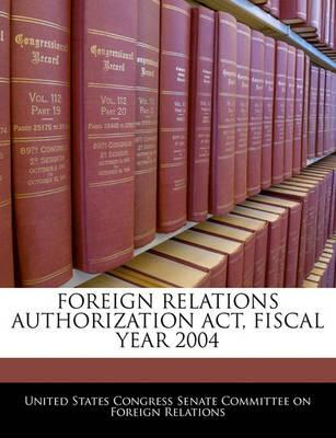 Foreign Relations Authorization ACT, Fiscal Year 2004
