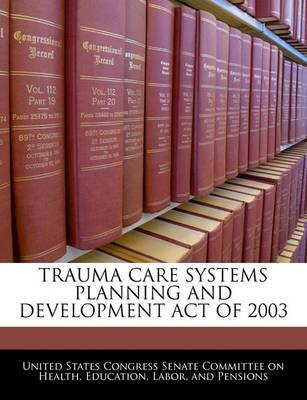 Trauma Care Systems Planning and Development Act of 2003