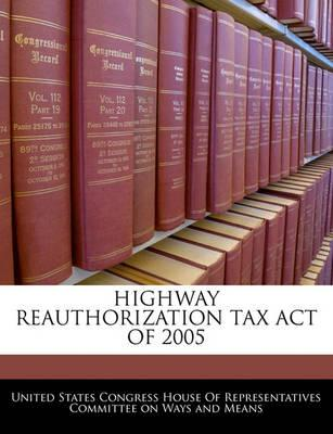 Highway Reauthorization Tax Act of 2005