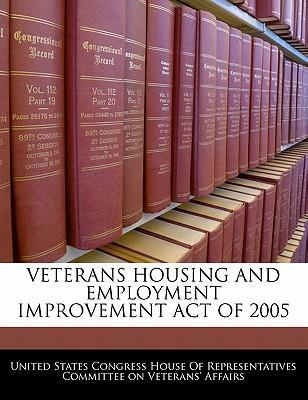 Veterans Housing and Employment Improvement Act of 2005