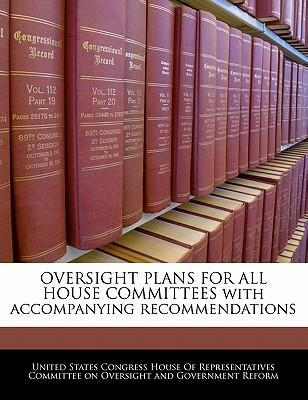 Oversight Plans for All House Committees with Accompanying Recommendations