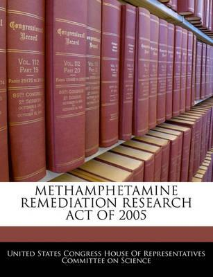 Methamphetamine Remediation Research Act of 2005