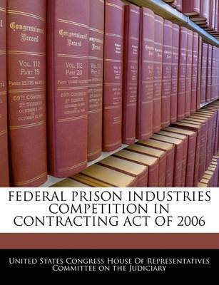 Federal Prison Industries Competition in Contracting Act of 2006