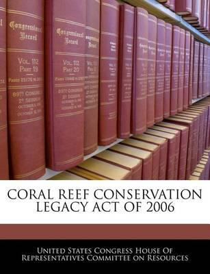 Coral Reef Conservation Legacy Act of 2006