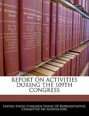 Report on Activities During the 109th Congress