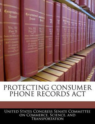 Protecting Consumer Phone Records ACT