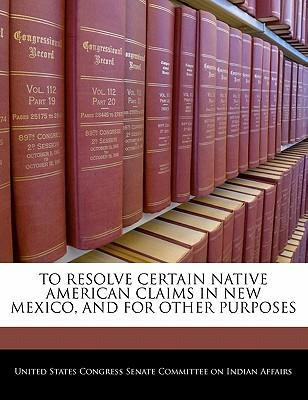 To Resolve Certain Native American Claims in New Mexico, and for Other Purposes