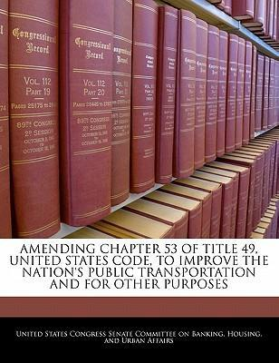 Amending Chapter 53 of Title 49, United States Code, to Improve the Nation's Public Transportation and for Other Purposes