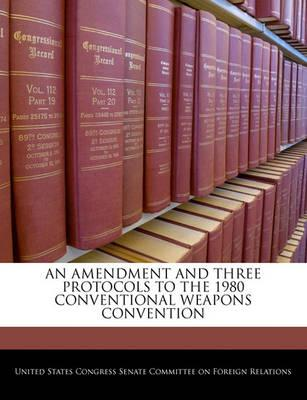 An Amendment and Three Protocols to the 1980 Conventional Weapons Convention