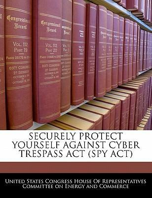Securely Protect Yourself Against Cyber Trespass ACT (Spy ACT)