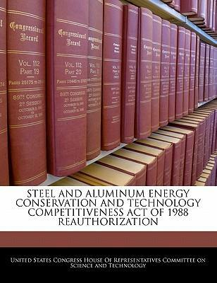 Steel and Aluminum Energy Conservation and Technology Competitiveness Act of 1988 Reauthorization