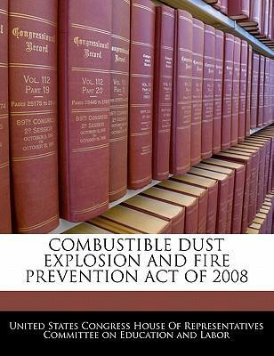 Combustible Dust Explosion and Fire Prevention Act of 2008