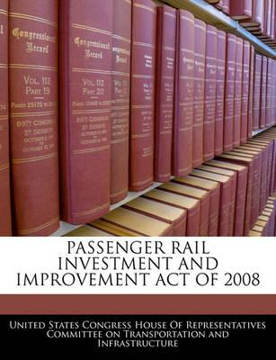 Passenger Rail Investment and Improvement Act of 2008
