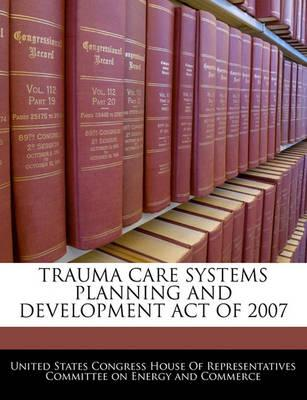 Trauma Care Systems Planning and Development Act of 2007