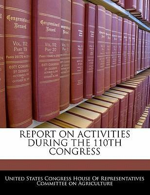 Report on Activities During the 110th Congress
