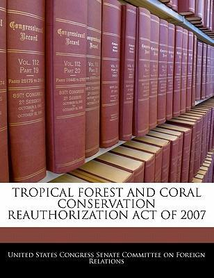 Tropical Forest and Coral Conservation Reauthorization Act of 2007