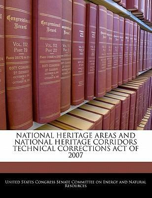 National Heritage Areas and National Heritage Corridors Technical Corrections Act of 2007