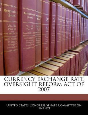 Currency Exchange Rate Oversight Reform Act of 2007