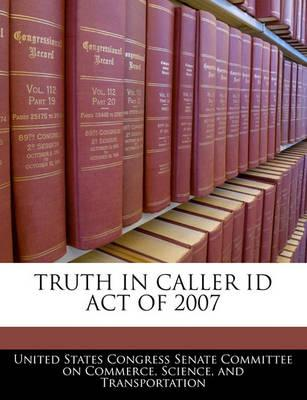 Truth in Caller Id Act of 2007