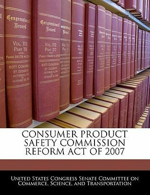 Consumer Product Safety Commission Reform Act of 2007