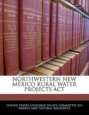 Northwestern New Mexico Rural Water Projects ACT