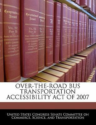 Over-The-Road Bus Transportation Accessibility Act of 2007