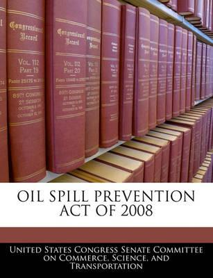 Oil Spill Prevention Act of 2008