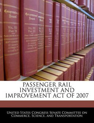 Passenger Rail Investment and Improvement Act of 2007
