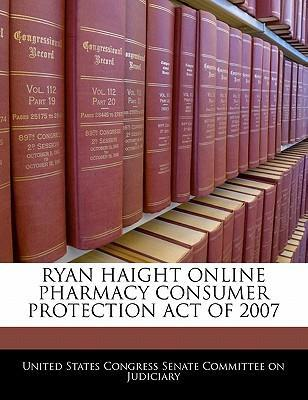 Ryan Haight Online Pharmacy Consumer Protection Act of 2007