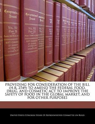 Providing for Consideration of the Bill (H.R. 2749) to Amend the Federal Food, Drug, and Cosmetic ACT to Improve the Safety of Food in the Global Market, and for Other Purposes