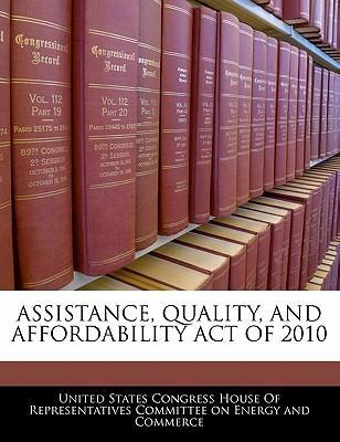 Assistance, Quality, and Affordability Act of 2010
