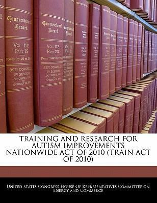 Training and Research for Autism Improvements Nationwide Act of 2010 (Train Act of 2010)