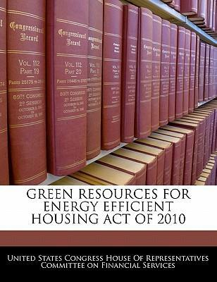 Green Resources for Energy Efficient Housing Act of 2010