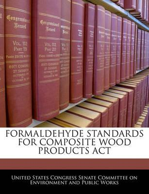Formaldehyde Standards for Composite Wood Products ACT