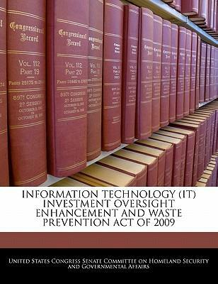 Information Technology (It) Investment Oversight Enhancement and Waste Prevention Act of 2009