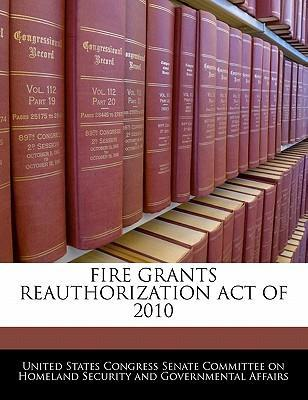 Fire Grants Reauthorization Act of 2010