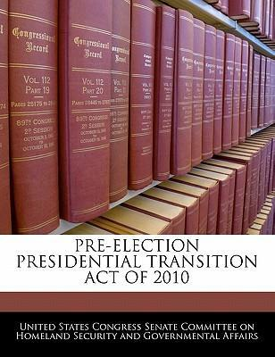 Pre-Election Presidential Transition Act of 2010