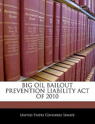 Big Oil Bailout Prevention Liability Act of 2010