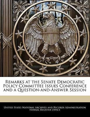 Remarks at the Senate Democratic Policy Committee Issues Conference and a Question-And-Answer Session